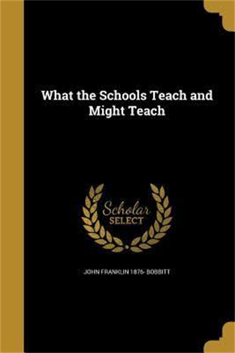 What the Schools Teach and Might Teach by John Franklin Bobbitt